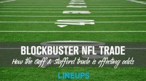 Stafford & Goff Blockbuster Trade Shift 2022 Super Bowl Odds