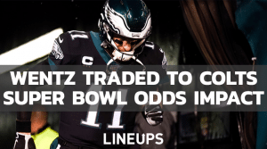 How Carson Wentz Trade Shakes Up Super Bowl Odds