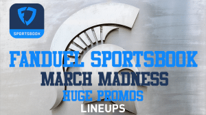 FanDuel Sportsbook Launches a Huge March Madness Promo Featuring Michigan State