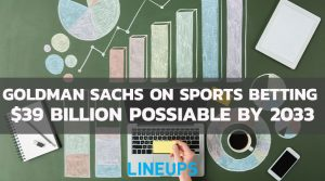 Goldman Sachs Report Sports Betting Could Reach $39 Billion by 2033