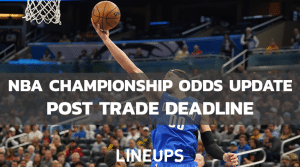 NBA Title Odds Post Trade Deadline