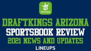 DraftKings Arizona: Sportsbook & DFS is Coming (April 2021 Update)