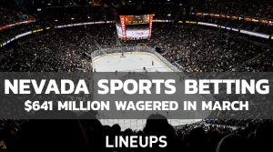 Nevada Sports Betting Sees $641 Million in Wagers For March