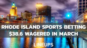 Rhode Island Sports Betting Nearly Breaks Record with $38.6 Wagered in March