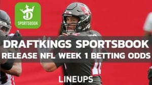 DraftKings Unveils Week 1 NFL Betting Odds For The 2021 Season
