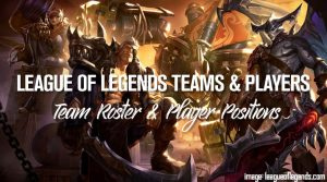 League of Legends Teams & Players: Team Roster & Player Positions