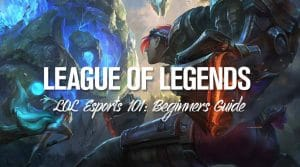League of Legends Esports 101: Beginners Guide, Overview & FAQ