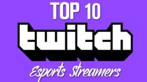 Top 10 Esports Twitch Streamers – All-Time & 2020 Rankings